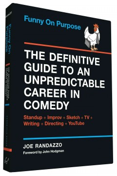 Funny on purpose : the definitive guide to an unpredictable career in comedy : standup, improv, writing, illustration, YouTube and like . . . 18 more / Joe Randazzo ; foreword by John Hodgman. - Joe Randazzo ; foreword by John Hodgman.