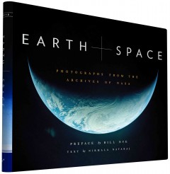 Earth + space : photographs from the archives of NASA / preface by Bill Nye ; texts by Nirmala Nataraj. - preface by Bill Nye ; texts by Nirmala Nataraj.