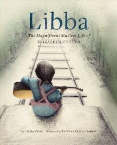 Libba : the magnificent musical life of Elizabeth Cotten / by Laura Veirs ; illustrated by Tatyana Fazlalizadeh. - by Laura Veirs ; illustrated by Tatyana Fazlalizadeh.