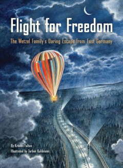 Flight for freedom : the Wetzel family's daring escape from East Germany / by Kristen Fulton ; illustrated by Torben Kuhlmann. - by Kristen Fulton ; illustrated by Torben Kuhlmann.