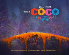 The art of Coco /  Disney Pixar ; foreword by John Lasseter ; introductions by Lee Unkrich & Adrian Molina.