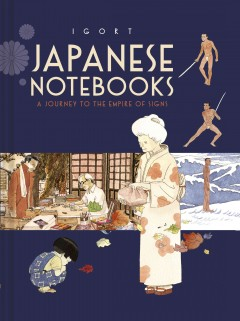 Japanese notebooks : a journey to the empire of signs / Igort.