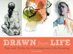 Drawn from Life : Tips and Tricks for Contemporary Life Drawing