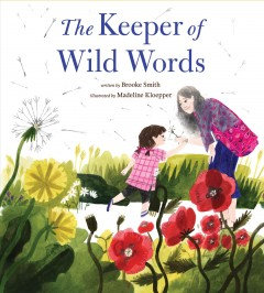 The keeper of wild words /  written by Brooke Smith ; illustrated by Madeline Kloepper. - written by Brooke Smith ; illustrated by Madeline Kloepper.