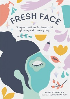 Fresh Face : Simple Routines for Beautiful Glowing Skin, Every Day