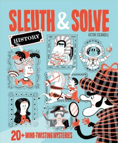 Sleuth & Solve History : 20+ Mind-twisting Mysteries