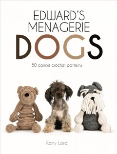 Edward's Menagerie Dogs : 50 Canine Crochet Patterns