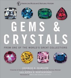 Gems & crystals from one of the world's great collections /  George E. Harlow, Curator of Gems and Minerals, American Museum of Natural History, and Anna S. Sofianides ; photography by Erica and Harold Van Pelt.