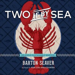 Two if by sea : delicious sustainable seafood / Barton Seaver. - Barton Seaver.