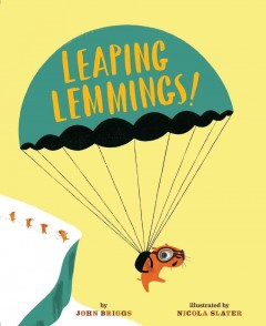 Leaping lemmings! /  by John Briggs ; illustrated by Nicola Slater. - by John Briggs ; illustrated by Nicola Slater.