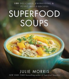 Superfood Soups : 100 Delicious, Energizing & Plant-based Recipes