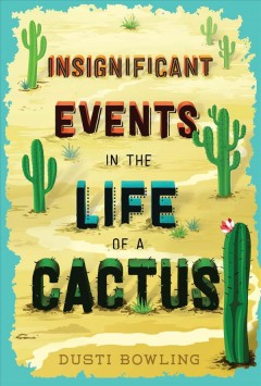 Insignificant events in the life of a cactus /  by Dusti Bowling. - by Dusti Bowling.