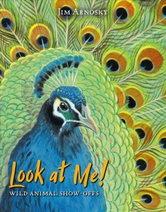 Look at Me! : Wild Animal Show Offs