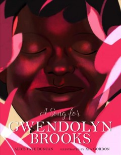 A song for Gwendolyn Brooks /  Alice Faye Duncan ; illustrated by Xia Gordon. - Alice Faye Duncan ; illustrated by Xia Gordon.