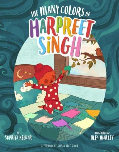 The many colors of Harpreet Singh /  by Supriya Kelkar ; illustrated by Alea Marley ; [afterword by Simran Jeet Singh] - by Supriya Kelkar ; illustrated by Alea Marley ; [afterword by Simran Jeet Singh]