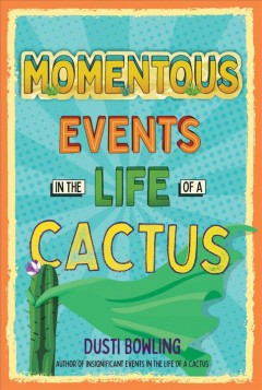 Momentous Events in the Life of a Cactus