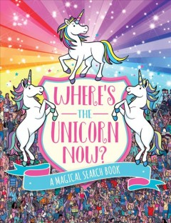 Where's the Unicorn Now? : A Magical Search-and-Find Book