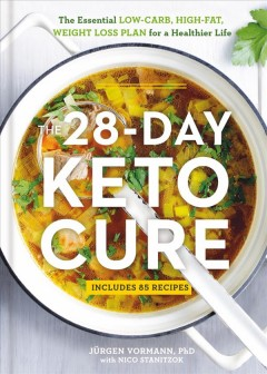 28-Day Keto Cure : The Essential High-Fat, Low-Carb Weight Loss Plan for a Healthier Life