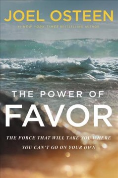 Power of Favor : The Force That Will Take You Where You Can't Go on Your Own