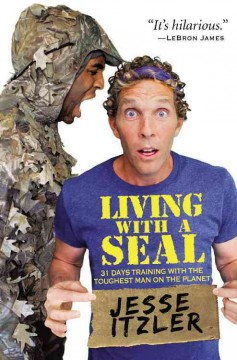 Living with a SEAL : 31 days with the toughest man on the planet / Jesse Itzler [Jesse Jaymes].