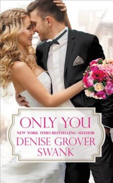Only you /  Denise Grover Swank.