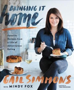 Bringing It Home : Favorite Recipes from a Life of Adventurous Eating