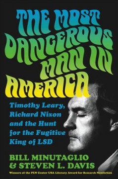 Most Dangerous Man in America : Timothy Leary, Richard Nixon and the Hunt for the Fugitive King of Lsd
