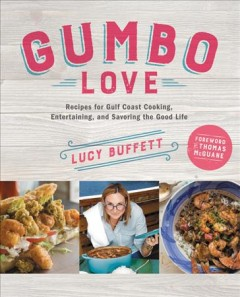 Gumbo Love : Recipes for Gulf Coast Cooking, Entertaining, and Savoring the Good Life