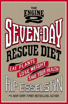 Engine 2 Seven-Day Rescue Diet : Eat Plants, Lose Weight, Save Your Health
