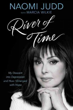River of time : my descent into depression and how I emerged with hope / Naomi Judd, with Marcia Wilkie. - Naomi Judd, with Marcia Wilkie.