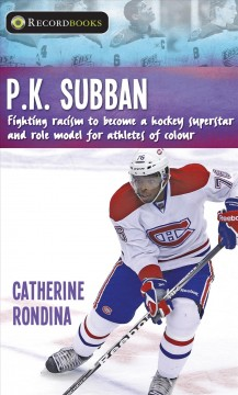 P.k. Subban : Fighting Racism to Become a Hockey Superstar and Role Model for Athletes of Colour