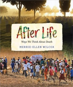 After life : ways we think about death / Merrie-Ellen Wilcox. - Merrie-Ellen Wilcox.