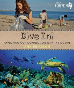 Dive in! : exploring our connection with the ocean / Ann Eriksson. - Ann Eriksson.