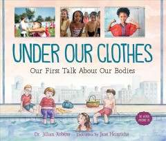 Under our clothes : our first talk about our bodies / Jillian Roberts ; Jane Heinrichs, illustrator.