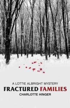 Fractured families : a Lottie Albright mystery / Charlotte Hinger. - Charlotte Hinger.