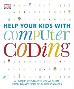 Help your kids with computer coding : a unique step-by-step visual guide, from binary code to building games.