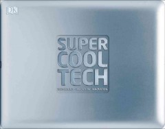 Super cool tech : technology. invention. innovation.