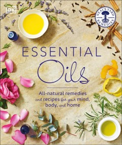 Essential oils : all-natural remedies and recipes for your mind, body, and home / Susan Curtis, Pat Thomas, Fran Johnson.