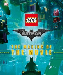 The Batman movie : the making of the movie / written by Tracey Miller-Zarneke.