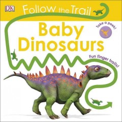Baby dinosaurs /  written by: Dawn Sirett ; digitally illustrated by: Peter Minister, design and additional illustrations: Charlotte Milner.
