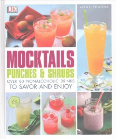 Mocktails, Punches, and Shrubs : Over 80 Nonalcoholic Drinks to Savor and Enjoy