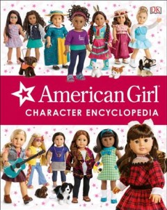 American Girl character encyclopedia /  written by Carrie Anton and Erin Falligant. - written by Carrie Anton and Erin Falligant.