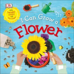 I can grow a flower /  written by Dawn Sirett ; designed and illustrated by Claire Pataine. - written by Dawn Sirett ; designed and illustrated by Claire Pataine.