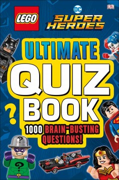 LEGO DC super heroes ultimate quiz book : 1000 brain-busting questions! / written by Melanie Scott. - written by Melanie Scott.