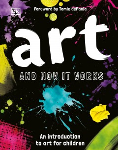 Art and how it works : an introduction to art for children / written by Ann Kay ; forword by Tomie dePaola.
