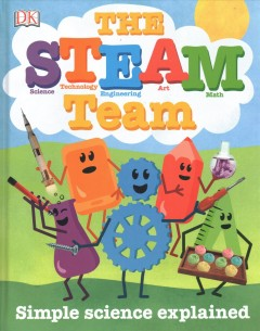 The STEAM team : simple science explained / written by Lisa Burke ; consultant Professor Robert Wilson. - written by Lisa Burke ; consultant Professor Robert Wilson.