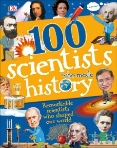 100 scientists who made history : remarkable scientists who shaped our world / written by Andrea Mills and Stella Caldwell ; consultant, Philip Parker. - written by Andrea Mills and Stella Caldwell ; consultant, Philip Parker.
