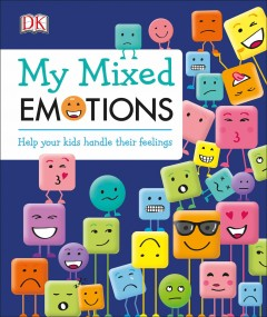 My mixed emotions : help your kids handle their feelings / Elinor Greenwood ; project art editor and illustrator, Polly Appleton. - Elinor Greenwood ; project art editor and illustrator, Polly Appleton.