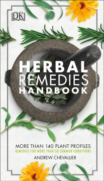 Herbal Remedies Handbook : More Than 140 Plant Profiles; Remedies for over 50 Common Conditions