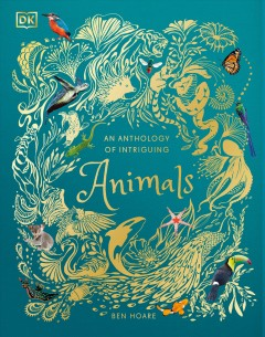 An anthology of intriguing animals /  written Ben Hoare ; illustrated by Daniel Long, Angela Rizza, and Daniela Terrazzini. - written Ben Hoare ; illustrated by Daniel Long, Angela Rizza, and Daniela Terrazzini.